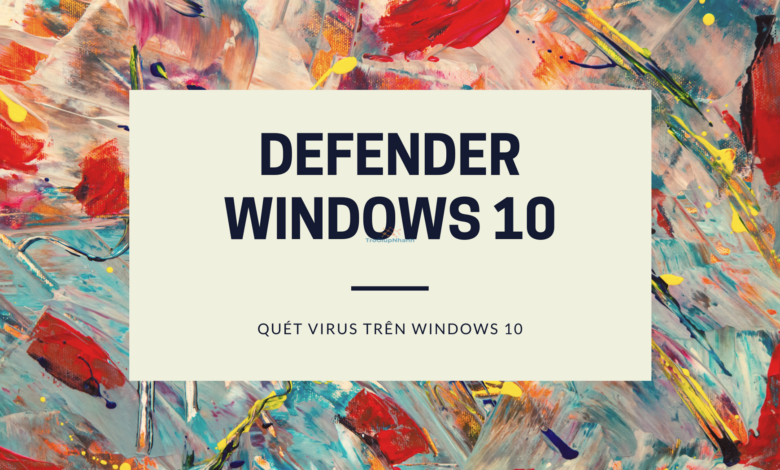 quet virus tren windows 10 voi defender